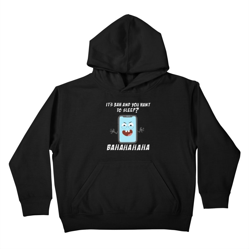 Mobile Phone Laughs at your Attempts to Sleep Kids Pullover Hoody by oneweirddude's Artist Shop