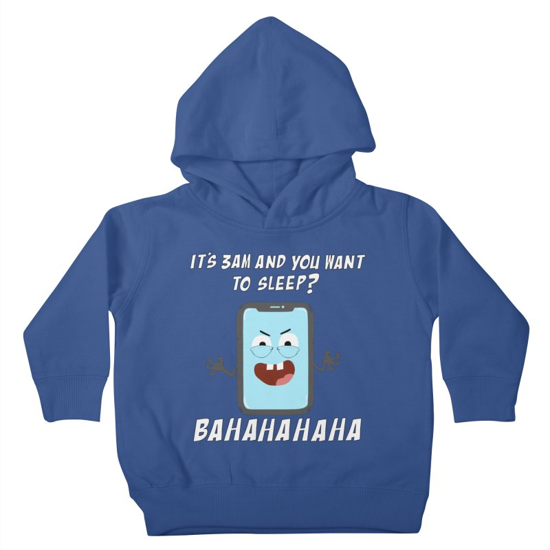 Mobile Phone Laughs at your Attempts to Sleep Kids Toddler Pullover Hoody by oneweirddude's Artist Shop