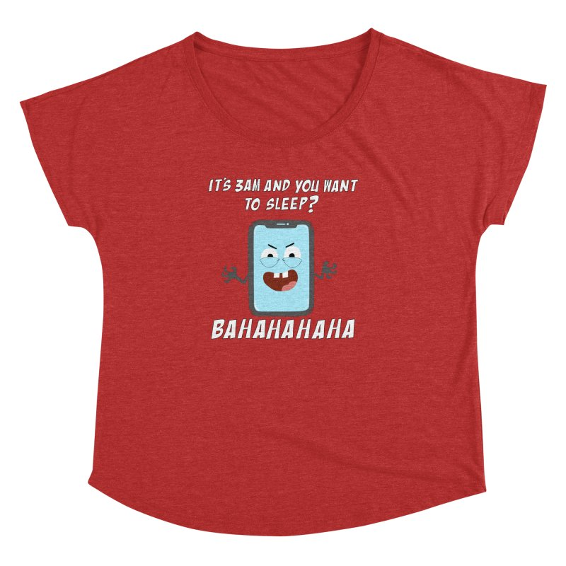 Mobile Phone Laughs at your Attempts to Sleep Women's Dolman Scoop Neck by oneweirddude's Artist Shop
