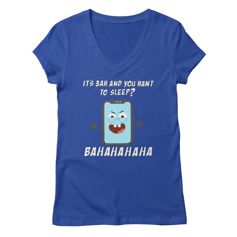 Mobile Phone Laughs at your Attempts to Sleep Women's Regular V-Neck by oneweirddude's Artist Shop