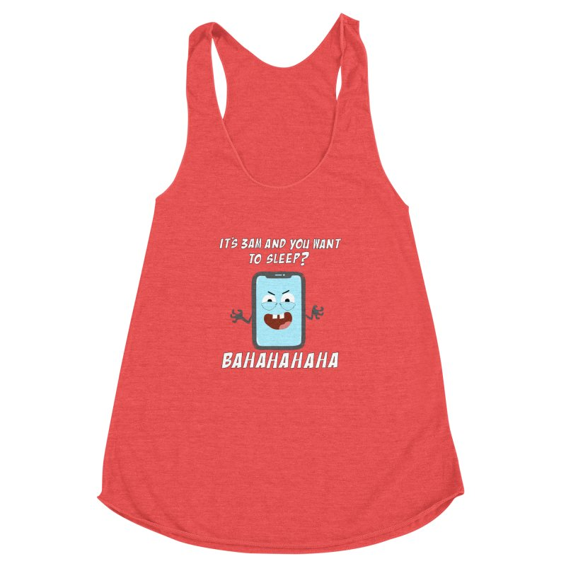 Mobile Phone Laughs at your Attempts to Sleep Women's Racerback Triblend Tank by oneweirddude's Artist Shop