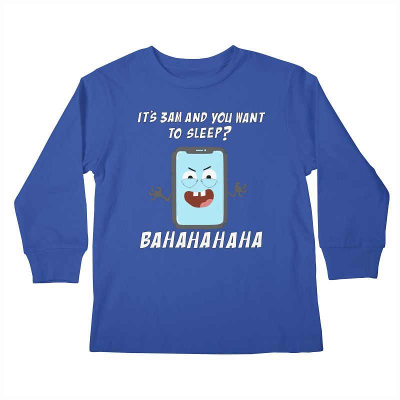Mobile Phone Laughs at your Attempts to Sleep Kids Longsleeve T-Shirt by oneweirddude's Artist Shop