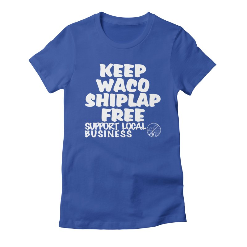 KEEP WACO SHIPLAP FREE (WHITE TEXT) Women's Fitted T-Shirt by OniiChan's Artist Shop