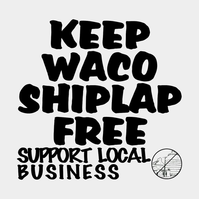 KEEP WACO SHIPLAP FREE (BLACK TEXT) by OniiChan's Artist Shop