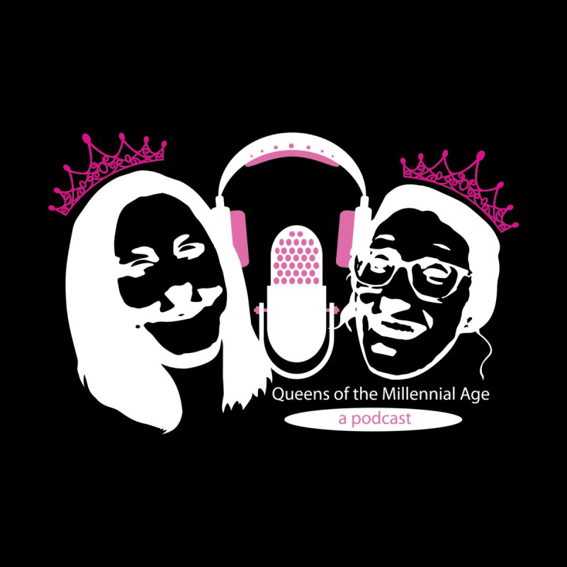Queens of the Millennial Age Podcast   by OniiChan's Artist Shop