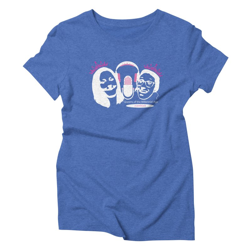 Queens of the Millennial Age Podcast Women's Triblend T-Shirt by OniiChan's Artist Shop
