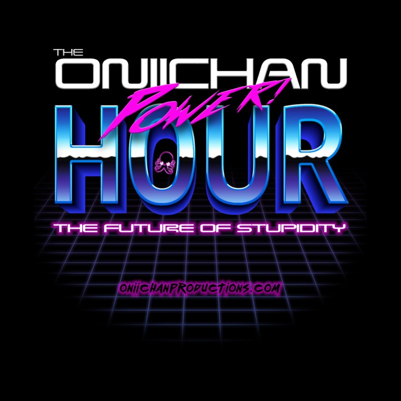 Oniichan Power Hour by OniiChan's Artist Shop