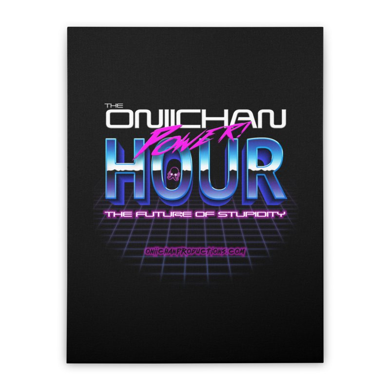 Oniichan Power Hour Home Stretched Canvas by OniiChan's Artist Shop