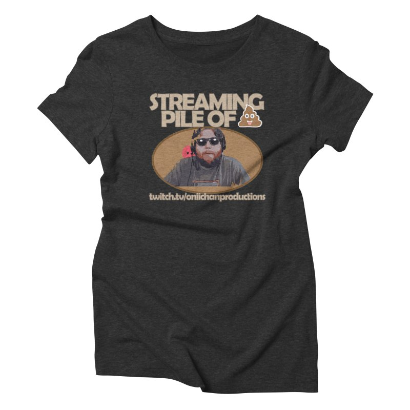Streaming Pile of Sh*t Women's Triblend T-Shirt by OniiChan's Artist Shop