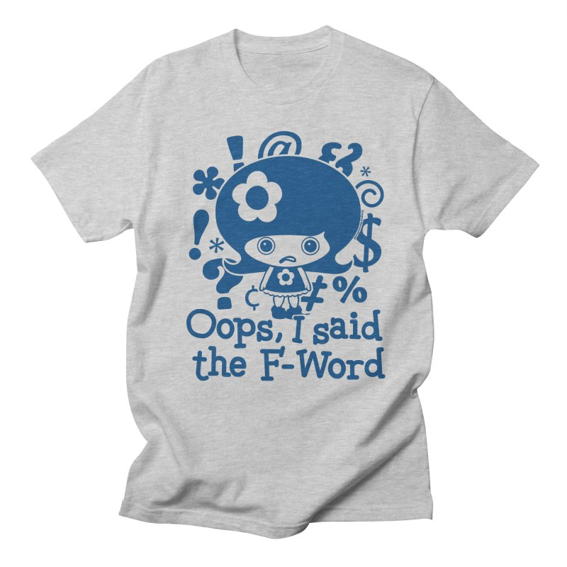 Oops, I Said The F-Word (Blue) Women's Regular Unisex T-Shirt by Oopsy Daisy