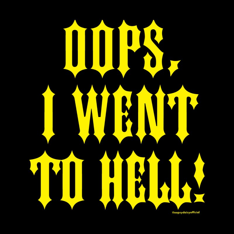 I Went To Hell! (Text) in  by Oopsy Daisy