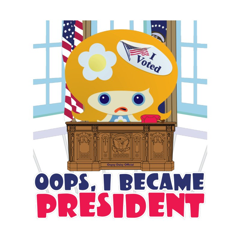 I Became President in  by Oopsy Daisy