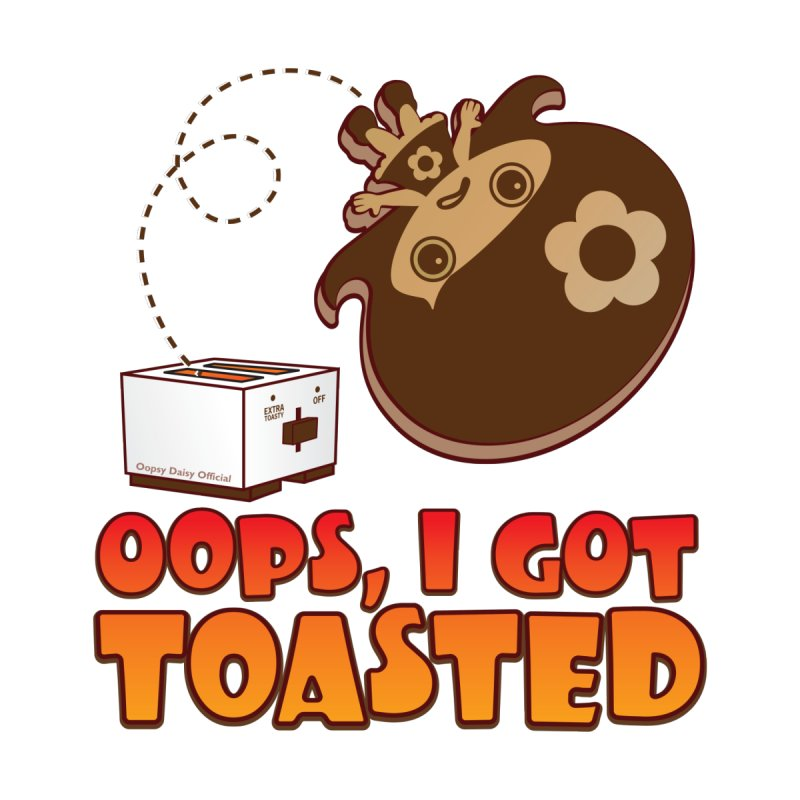 I Got Toasted in  by Oopsy Daisy