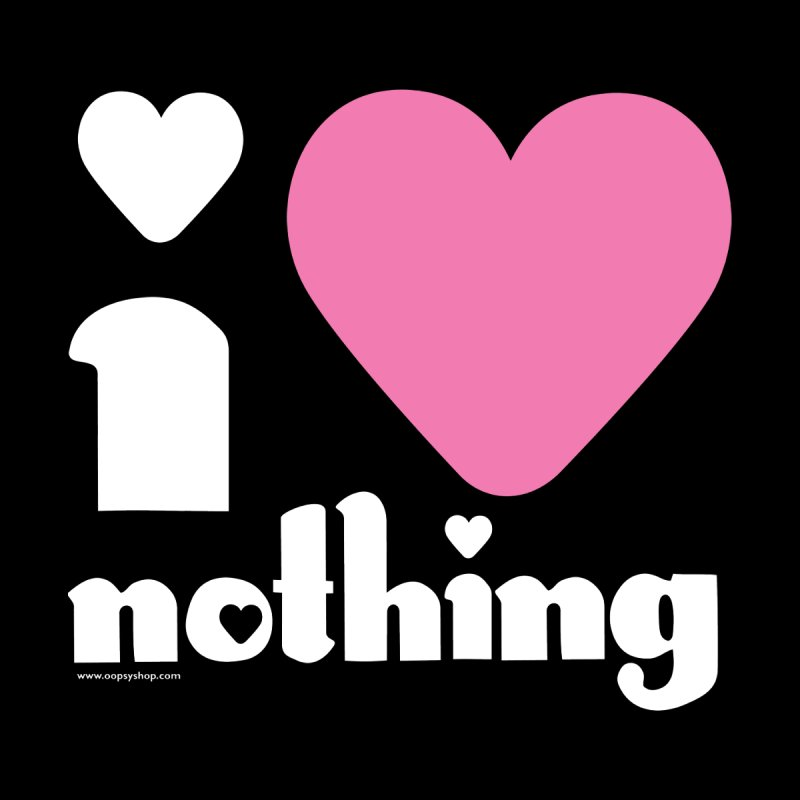 I Love Nothing by Oopsy Daisy