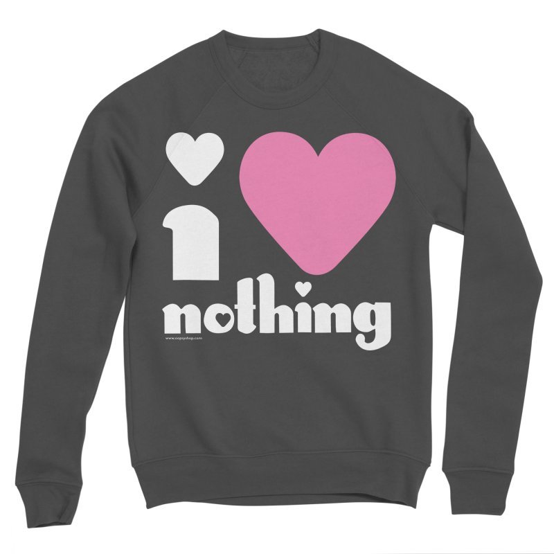 I Love Nothing Women's Sponge Fleece Sweatshirt by Oopsy Daisy