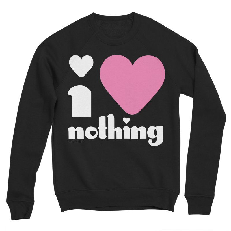 I Love Nothing Men's Sponge Fleece Sweatshirt by Oopsy Daisy