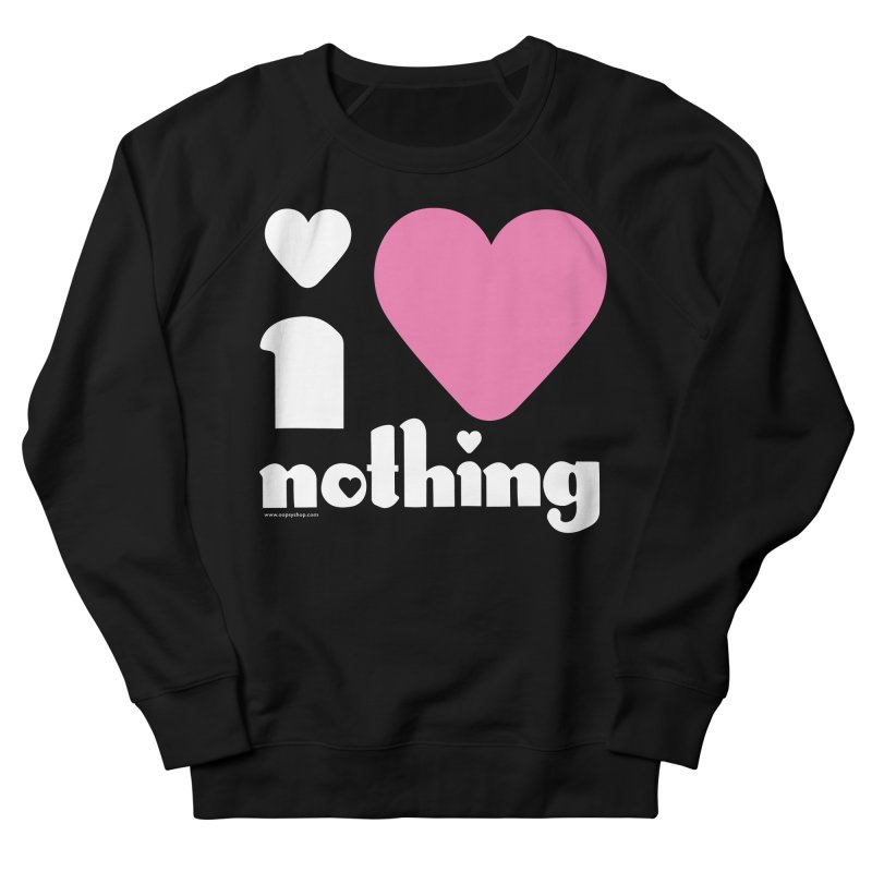I Love Nothing Women's French Terry Sweatshirt by Oopsy Daisy