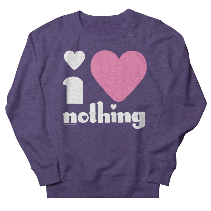 I Love Nothing Men's French Terry Sweatshirt by Oopsy Daisy