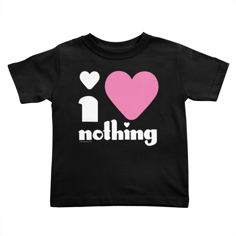I Love Nothing Kids Toddler T-Shirt by Oopsy Daisy