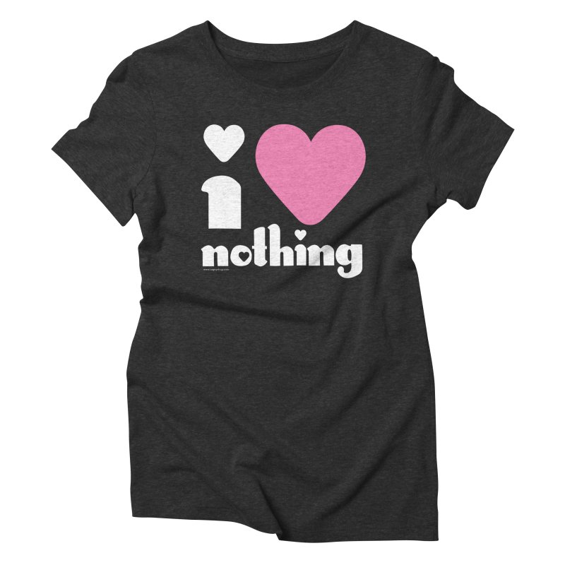 I Love Nothing Women's Triblend T-Shirt by Oopsy Daisy