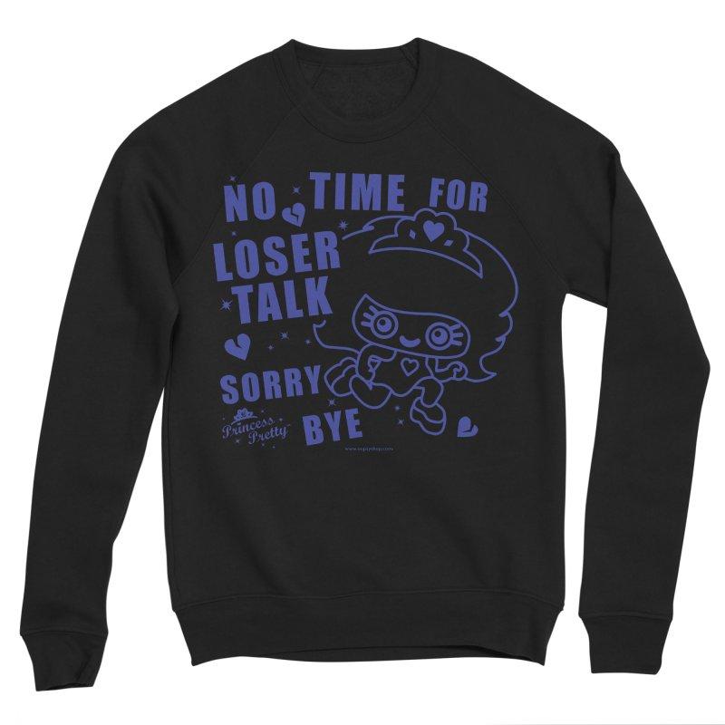 No Time For Loser Talk Men's Sponge Fleece Sweatshirt by Oopsy Daisy