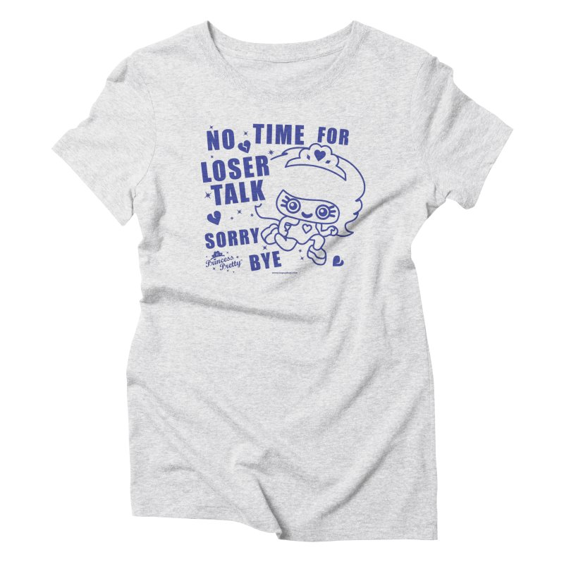 No Time For Loser Talk Women's Triblend T-Shirt by Oopsy Daisy