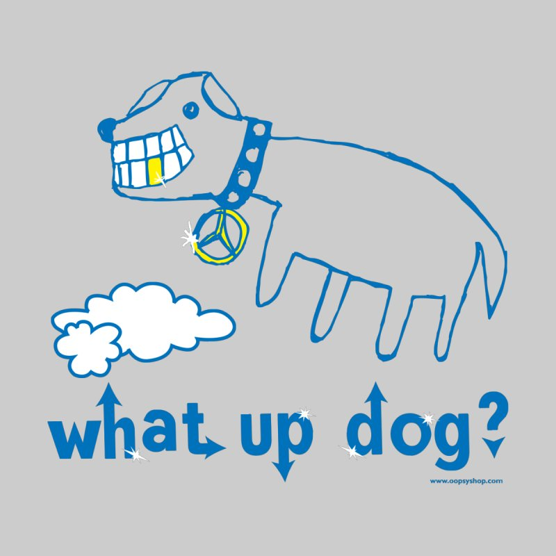 What Up Dog Women's Sweatshirt by Oopsy Daisy