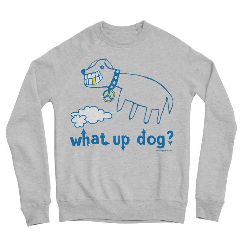 What Up Dog Men's Sponge Fleece Sweatshirt by Oopsy Daisy