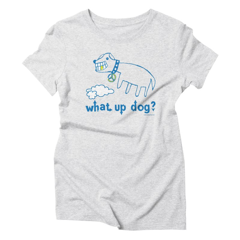 What Up Dog Women's Triblend T-Shirt by Oopsy Daisy