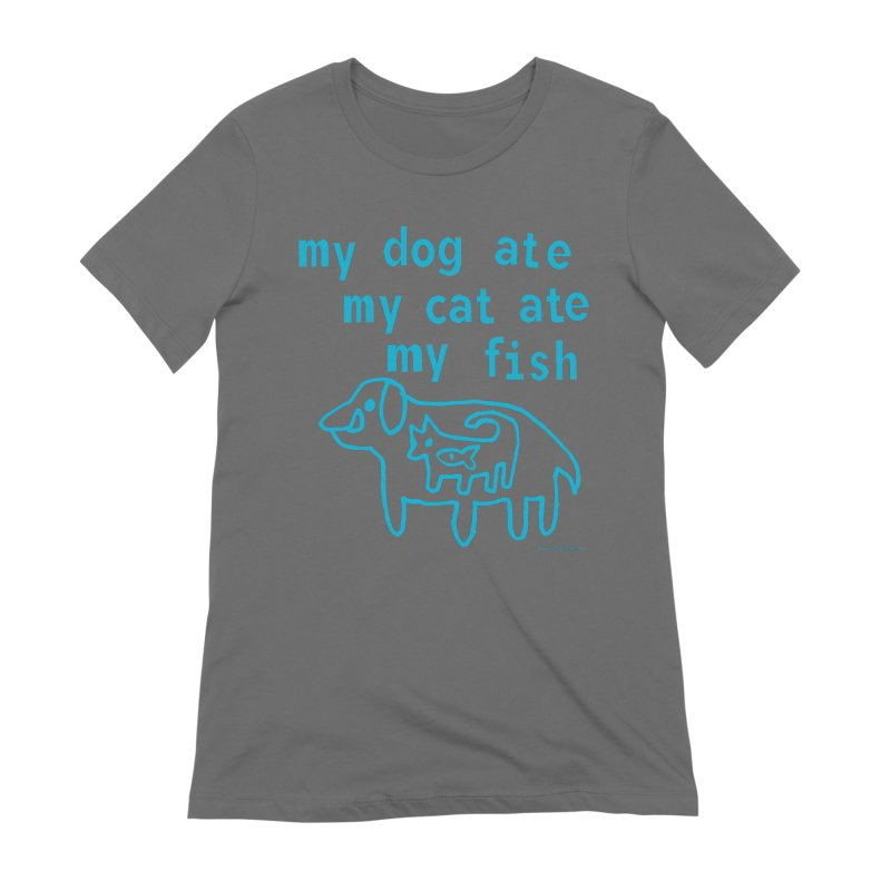 My Dog Ate My Cat Ate My Fish Women's Extra Soft T-Shirt by Oopsy Daisy
