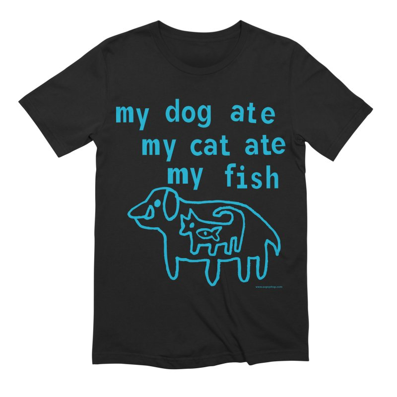 My Dog Ate My Cat Ate My Fish Men's Extra Soft T-Shirt by Oopsy Daisy