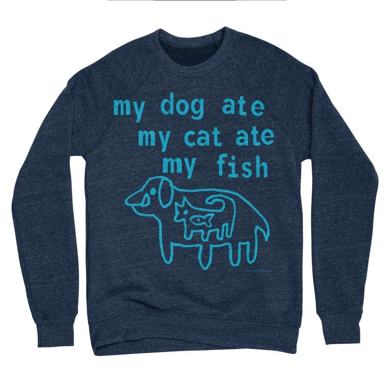 My Dog Ate My Cat Ate My Fish Women's Sponge Fleece Sweatshirt by Oopsy Daisy
