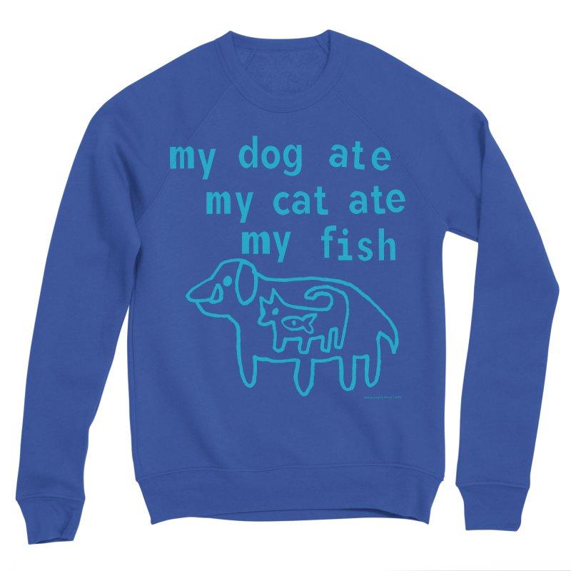 My Dog Ate My Cat Ate My Fish Men's Sponge Fleece Sweatshirt by Oopsy Daisy