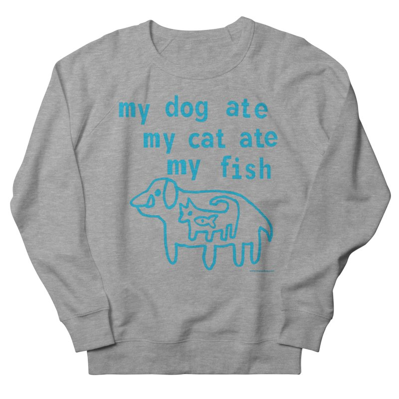 My Dog Ate My Cat Ate My Fish Men's French Terry Sweatshirt by Oopsy Daisy