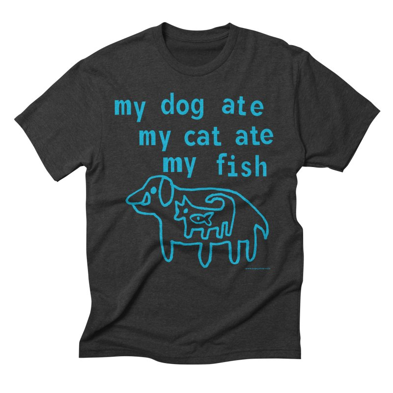 My Dog Ate My Cat Ate My Fish Men's Triblend T-Shirt by Oopsy Daisy