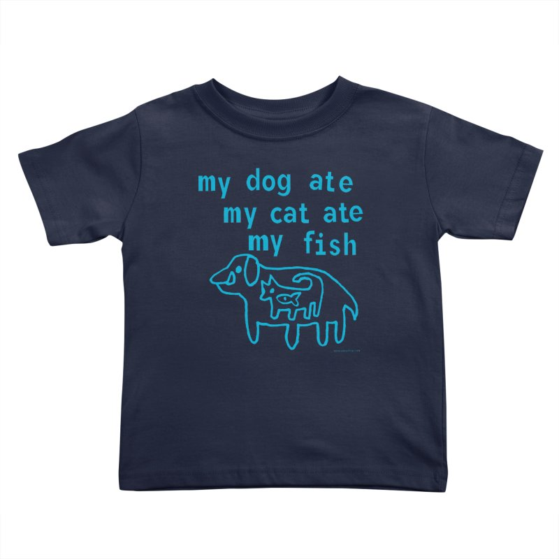 My Dog Ate My Cat Ate My Fish Kids Toddler T-Shirt by Oopsy Daisy
