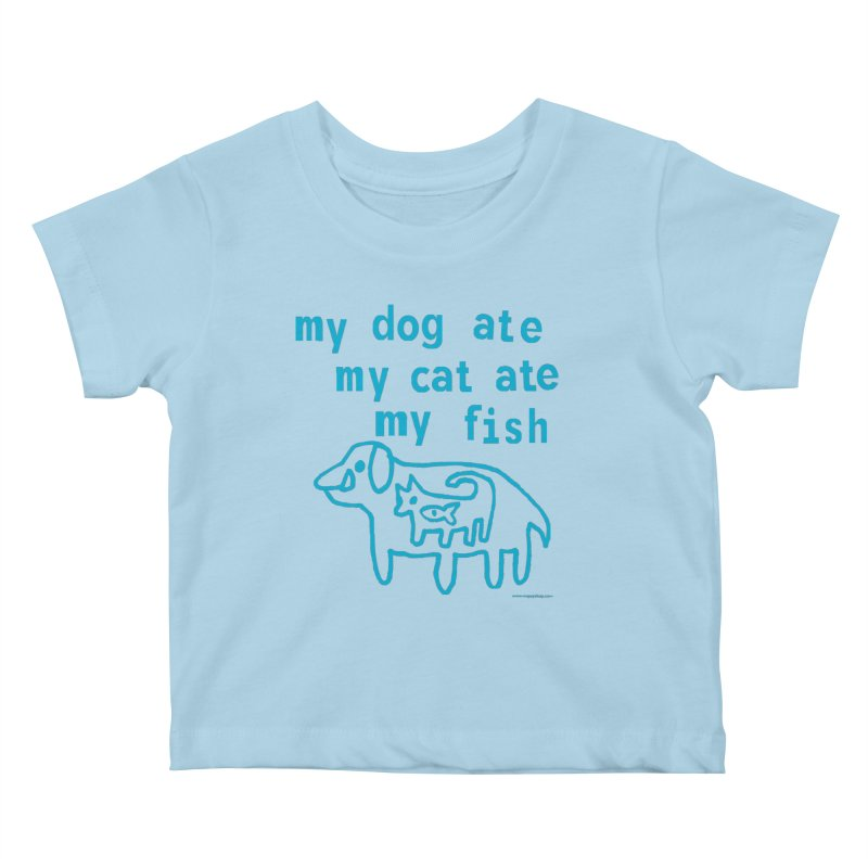 My Dog Ate My Cat Ate My Fish Kids Baby T-Shirt by Oopsy Daisy