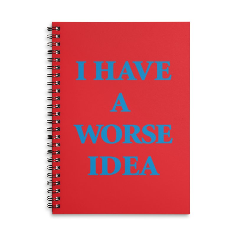 I Have A Worse Idea Notebook Accessories Lined Spiral Notebook by Oopsy Daisy