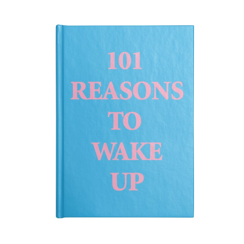 101 Reasons To Wake Up Notebook Accessories Blank Journal Notebook by Oopsy Daisy