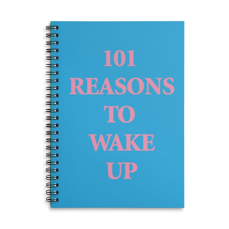 101 Reasons To Wake Up Notebook Accessories Lined Spiral Notebook by Oopsy Daisy