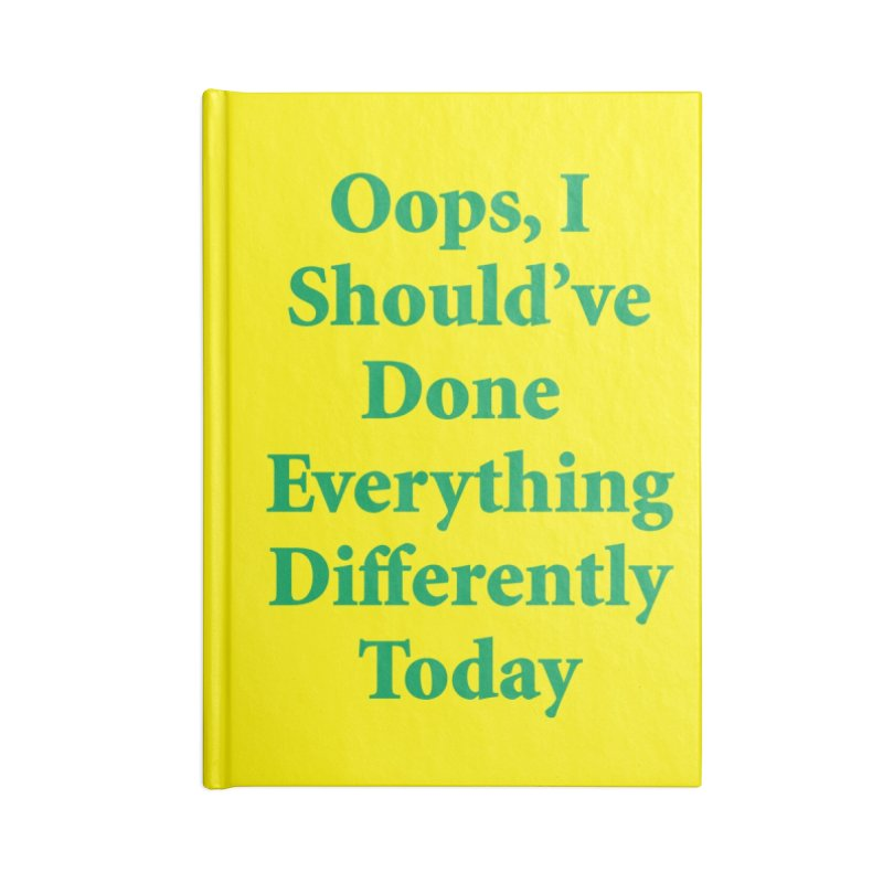 Oops, I Should've Done Everything Differently Today Notebook Accessories Blank Journal Notebook by Oopsy Daisy