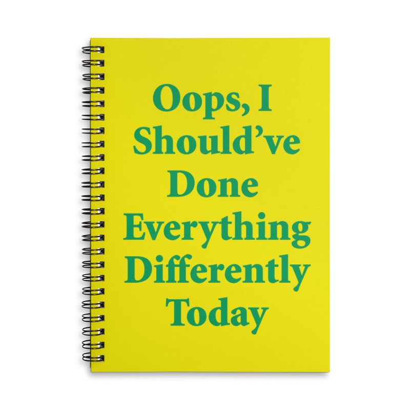 Oops, I Should've Done Everything Differently Today Notebook Accessories Lined Spiral Notebook by Oopsy Daisy