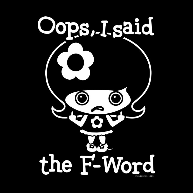 I said The F-Word (Flip Off) in  by Oopsy Daisy