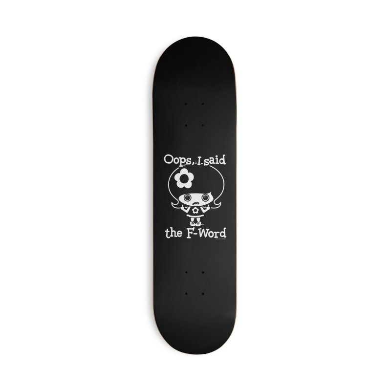 Oops, I said The F-Word (Flip Off) Accessories Skateboard by Oopsy Daisy