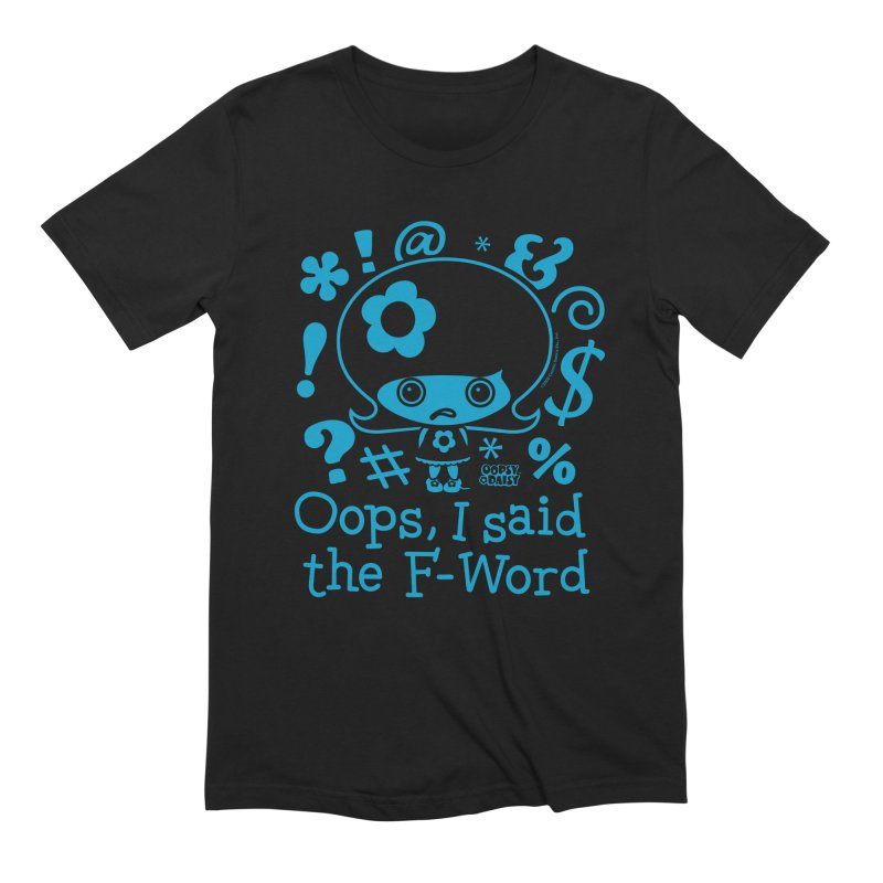 Oops, I Said The F-Word (Single Color) Men's T-Shirt by Oopsy's Shop