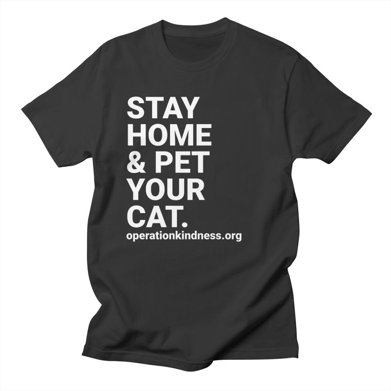Stay Home & Pet Your Cat Men's T-Shirt by operationkindness's shop