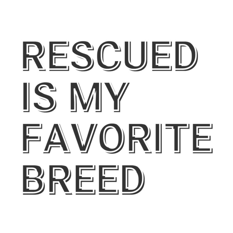 Rescued is My Favorite Breed Men's T-Shirt by operationkindness's shop
