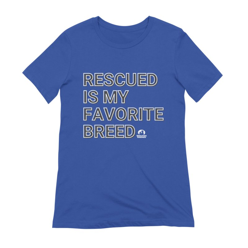Rescued is My Favorite Breed Women's T-Shirt by operationkindness's shop