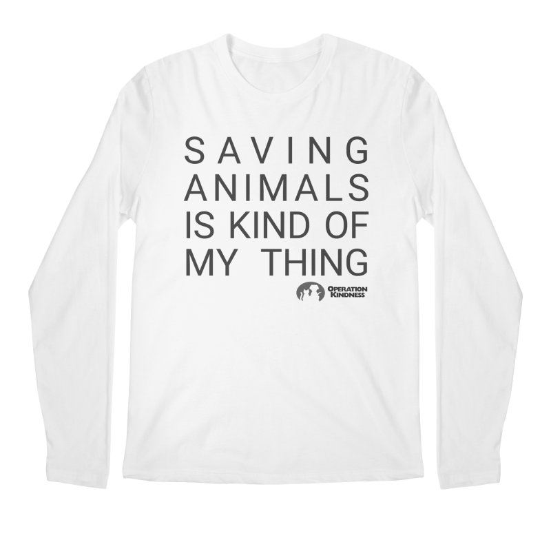 Saving Animals is Kind Of My Thing Men's Longsleeve T-Shirt by operationkindness's shop