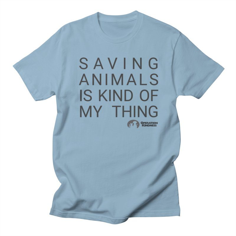 Saving Animals is Kind Of My Thing Men's T-Shirt by operationkindness's shop
